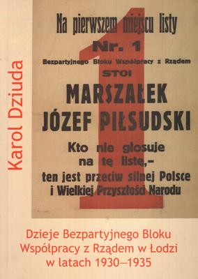 DZIEJE BEZPARTYJNEGO BLOKU WSPÓŁPRACY Z RZĄDEM W ŁODZI W LATACH 1930 - 1935