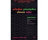 Szczegóły książki WŁADZA, PIENIĄDZE, SŁAWA I SEKS. PORADNIK