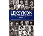 Szczegóły książki LEKSYKON COACHÓW, TRENERÓW, MÓWCÓW POLSKICH