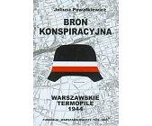 Szczegóły książki BROŃ KONSPIRACYJNA - WARSZAWSKIE TERMOPILE 1944