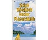 Szczegóły książki SZLAK WIELKICH JEZIOR MAZURSKICH