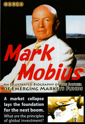 MARK MOBIUS AN ILLUSTRATED BIOGRAPHY OF THE FATHER OF EMERGING MARKET FUNDS
