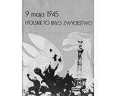 Szczegóły książki 9 MAJA 1945 - I POLSKIE TO BYŁO ZWYCIĘSTWO