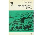 Szczegóły książki ARCHEOLOGIA ŻYWA (SERIA NEFRETETE: ARCHEOLOGIA)