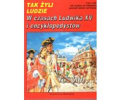 Szczegóły książki TAK ŻYLI LUDZIE - W CZASACH LUDWIKA XV I ENCYKLOPEDYSTÓW