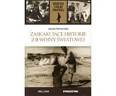 Szczegóły książki ZASKAKUJĄCE HISTORIE Z II WOJNY ŚWIATOWEJ