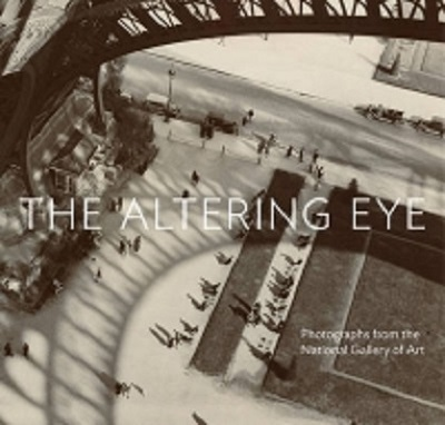 THE ALTERING EYE. PHOTOGRAPHS FROM THE NATIONAL GALLERY OF ART