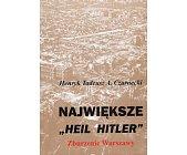 """Szczegóły książki NAJWIĘKSZE """"HEIL HITLER"""" ZBURZENIE WARSZAWY"""