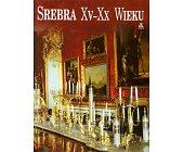 Szczegóły książki SREBRA XV - XX WIEKU