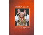 Szczegóły książki BENEDYKT XVI. HISTORIA WYBORU