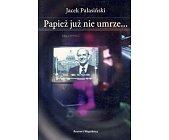 Szczegóły książki PAPIEŻ JUŻ NIE UMRZE...