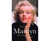 Szczegóły książki MARILYN. ŻYĆ I UMRZEĆ Z MIŁOŚCI