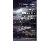 Szczegóły książki Z GŁĘBOKOŚCI WOŁAM DO CIEBIE, PANIE. 100 MODLITW W TRUDNYCH CHWILACH ŻYCIA