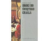 Szczegóły książki DROGI DO ŚWIĘTEGO GRAALA