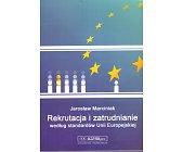 Szczegóły książki REKRUTACJA I ZATRUDNIENIE WEDŁUG STANDARDÓW UNII EUROPEJSKIEJ
