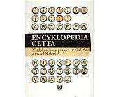 Szczegóły książki ENCYKLOPEDIA GETTA. NIEDOKOŃCZONY PROJEKT ARCHIWISTÓW Z GETTA ŁÓDZKIEGO