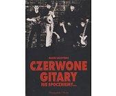 Szczegóły książki CZERWONE GITARY - NIE SPOCZNIEMY...