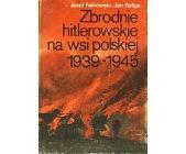 Szczegóły książki ZBRODNIE HITLEROWSKIE NA WSI POLSKIEJ 1939-1945
