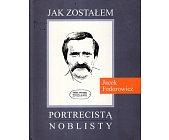Szczegóły książki JAK ZOSTAŁEM PORTRECISTĄ NOBLISTY