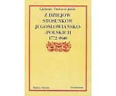 Szczegóły książki Z DZIEJÓW STOSUNKÓW JUGOSŁOWIAŃSKO - POLSKICH 1772 - 1840