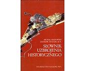 Szczegóły książki SŁOWNIK UZBROJENIA HISTORYCZNEGO