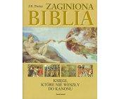 Szczegóły książki ZAGINIONA BIBLIA - KSIĘGI, KTÓRE NIE WESZŁY DO KANONU