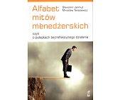 Szczegóły książki ALFABET MITÓW MENEDŻERSKICH CZYLI O PUŁAPKACH....