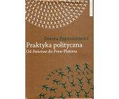 Szczegóły książki PRAKTYKA POLITYCZNA - OD PAŃSTWA DO PRAW PLATONA