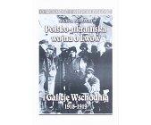 Szczegóły książki POLSKO- KRAIŃSKA WOJNA O LWÓW I GALICJĘ WSCHODNIĄ 1918-1919
