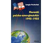 Szczegóły książki STOSUNKI POLSKO - AMERYKAŃSKIE 1945 - 1955