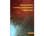 Szczegóły książki AKWIZYCJA JĘZYKA W ŚWIETLE JĘZYKOZNAWSTWA KOGNITYWNEGO