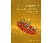 Szczegóły książki NOWE MEDIA W KOMUNIKACJI SPOŁECZNEJ XX WIEKU. ANTOLOGIA
