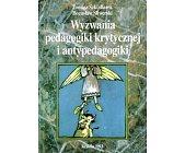 Szczegóły książki WYZWANIA PEDAGOGIKI KRYTYCZNEJ I ANTYPEDAGOGIKI
