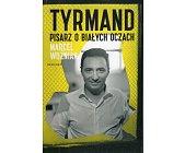 Szczegóły książki TYRMAND. PISARZ O BIAŁYCH OCZACH