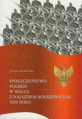 SPOŁECZEŃSTWO POLSKIE W WALCE Z NAJAZDEM BOLSZEWICKIM 1920 ROKU