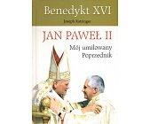 Szczegóły książki JAN PAWEŁ II - MÓJ UMIŁOWANY POPRZEDNIK