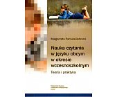 Szczegóły książki NAUKA CZYTANIA W JĘZYKU OBCYM W OKRESIE WCZESNOSZKOLNYM