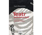 Szczegóły książki TEATR PSYCHOTERAPII O PRAKTYKOWANIU TEATRU OBRZĘDOWEGO