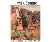Szczegóły książki PAUL CEZANNE (WIELKA KOLEKCJA SŁAWNYCH MALARZY)