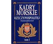Szczegóły książki KADRY MORSKIE RZECZYPOSPOLITEJ - TOM 1