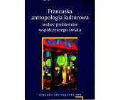 Szczegóły książki FRANCUSKA ANTROPOLOGIA KULTUROWA WOBEC PROBLEMÓW WSPÓŁCZESNEGO ŚWIATA