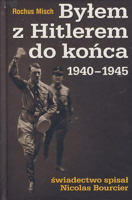 BYŁEM Z HITLEREM DO KOŃCA 1940-1945