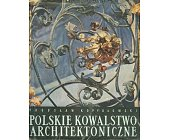 Szczegóły książki POLSKIE KOWALSTWO ARCHITEKTONICZNE