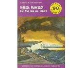 Szczegóły książki TORPEDA FRANCUSKA KAL.550 MM WZ.1924 V (TYPY BRONI I UZBROJENIA - ZESZYT 98)