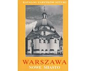 Szczegóły książki KATALOG ZABYTKÓW SZTUKI - WARSZAWA CZĘŚĆ 2 - NOWE MIASTO