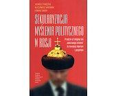 Szczegóły książki SEKULARYZACJA MYŚLENIA POLITYCZNEGO W ROSJI