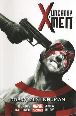 UNCANNY X-MEN: DOBRY, ZŁY, INHUMAN