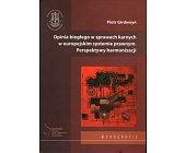 Szczegóły książki OPINIA BIEGŁEGO W SPRAWACH KARNYCH W EUROPEJSKIM SYSTEMIE PRAWNYM PERSPEKTYWY HARMONIZACJI