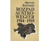 Szczegóły książki ROZPAD AUSTRO - WĘGIER 1914 - 1918