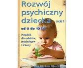 Szczegóły książki ROZWÓJ PSYCHICZNY DZIECKA - CZĘŚĆ 1